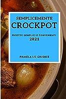 Semplicemente Crockpot 2021 (Crock Pot Recipes 2021 Italian Edition): Ricette Semplici E Convenienti