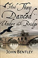 And They Danced Under The Bridge: Large Print Edition