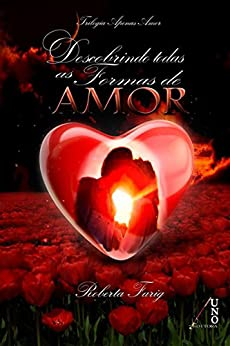 Descobrindo Todas as Formas de Amor por [Roberta Farig]