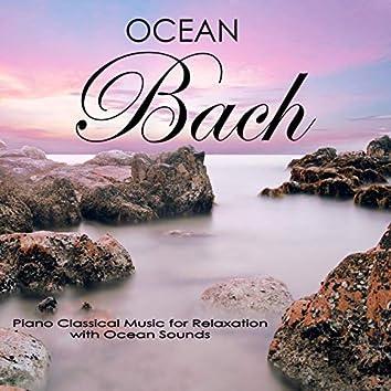 Ocean Johann Sebastian Bach: Piano Classical Music for Relaxation with Ocean Sounds