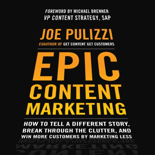 Epic Content Marketing     How to Tell a Different Story, Break through the Clutter, and Win More Customers by Marketing Less              By:                                                                                                                                 Joe Pulizzi                               Narrated by:                                                                                                                                 Joe Pulizzi                      Length: 8 hrs and 34 mins     23 ratings     Overall 4.5