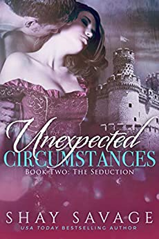 The Seduction: Unexpected Circumstances Book 2 by [Shay Savage]