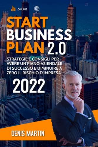 BUSINESS PLAN; Strategie e Consigli Per Avere Un Piano Aziendale Di Successo e Diminuire a Zero Il Rischio D'impresa