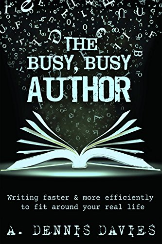The Busy Busy Author: Writing Faster and More Efficiently to Fit Around your Busy Life (English Edition)