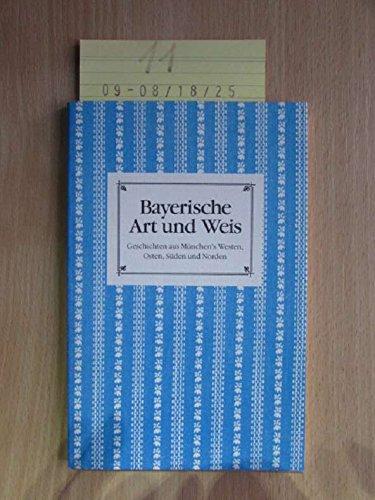 Bayerische Art und Weis : Geschichten aus München's Westen, Osten, Süden und Norden.