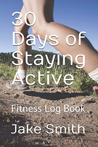 30 Days of Staying Active: Fitness Log Book