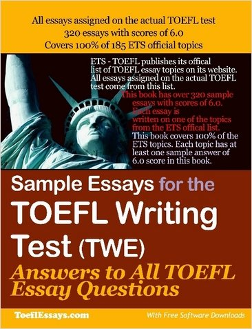 Sample Essays for the TOEFL Writing Test (TWE) Answers to All TOEFL Essay Questions