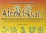 Afrodisiaci. Eros tra magia, medicina e leggende popolari...