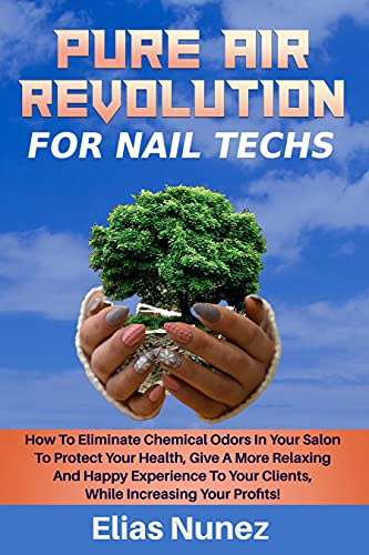 Pure Air Revolution For Nail Techs: How to Remove Chemical Odors in Your Salon That Creates a Far More Relaxing, Blissful Customer Experience While Still Increasing Your Profits! (English Edition)