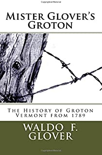 Mister Glover's Groton: The History of Groton Vermont from 1789