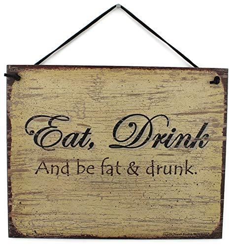 Egbert S Treasures Style Vintage Sign Dicton, Eat Drink and Be Fat & Drunk décoratifs Fun Universel ménagers Signes à partir de