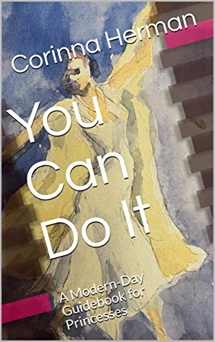 You Can Do It: A Modern-Day Guidebook for Princesses (English Edition)