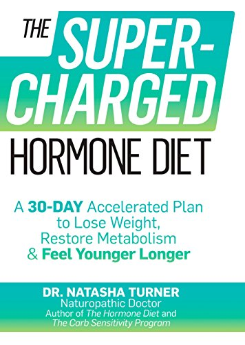 The Supercharged Hormone Diet: A 30-Day Accelerated Plan to Lose Weight, Restore Metabolism & Feel Y