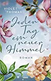 'Jeden Tag ein neuer Himmel: Roman' von 'Violet Thomas'