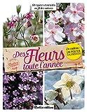 Des fleurs toute l'année - 60 espèces et variétés au fil des saisons