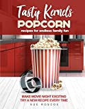 Tasty Kernels: Popcorn Recipes for Endless Family Fun: Make...