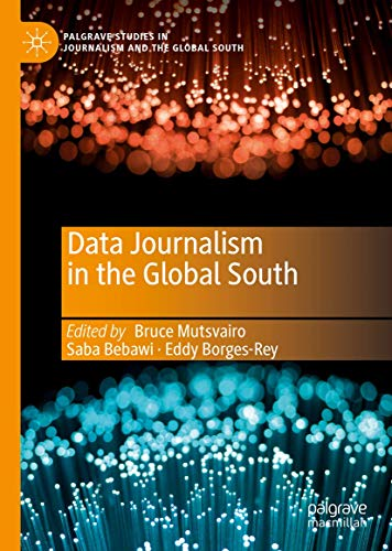 Compare Textbook Prices for Data Journalism in the Global South Palgrave Studies in Journalism and the Global South 1st ed. 2019 Edition ISBN 9783030251765 by Mutsvairo, Bruce,Bebawi, Saba,Borges-Rey, Eddy