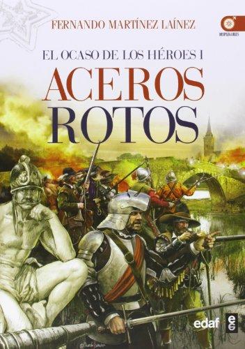 ACEROS ROTOS. EL OCASO DE LOS HÉROES I: 1 (Crónicas de la Historia)