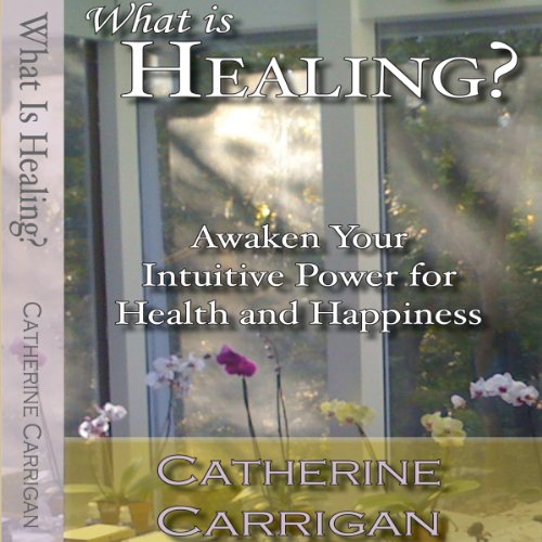 What Is Healing? Awaken Your Intuitive Power for Health and Happiness audiobook cover art
