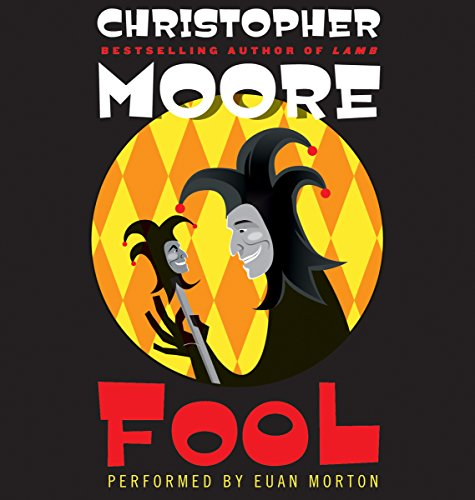 Fool     A Novel              By:                                                                                                                                 Christopher Moore                               Narrated by:                                                                                                                                 Euan Morton                      Length: 8 hrs and 40 mins     3,886 ratings     Overall 4.3