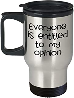 Funny Sarcastic Travel Mug With Lid Gift Everyone is Entitled to My Opinion Novelty Birthday Cup