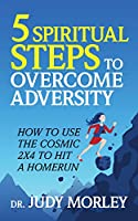 5 Spiritual Steps to Overcome Adversity: How to Use the Cosmic 2x4 to Hit a Home Run