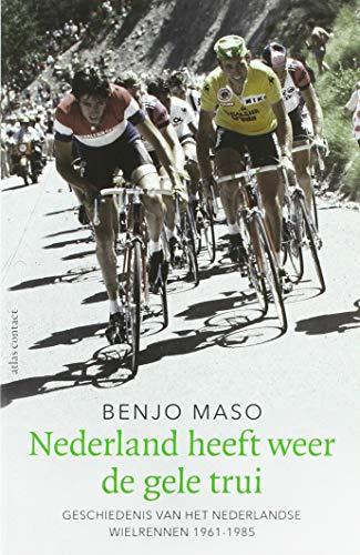 Nederland heeft weer de gele trui: Geschiedenis van het Nederlandse wielrennen 1961-1985