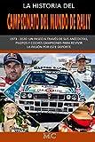LA HISTORIA DEL CAMPEONATO DEL MUNDO DE RALLY: 1973 – 2020: Un paseo a través de sus anécdotas, pilotos y coches campeones para revivir la pasión por este deporte