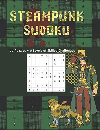 Steampunk Sudoku 72 Puzzles 6 Levels of Skilled Challenges: Novelty Themed Brain Games to Challenge and Frustrate