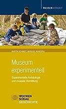 Museum experimentell: Experimentelle Archäologie und museale Vermittlung
