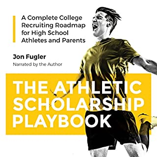 The Athletic Scholarship Playbook     A Complete College Recruiting Roadmap for High School Athletes and Parents              Auteur(s):                                                                                                                                 Jon Fugler                               Narrateur(s):                                                                                                                                 Jon Fugler                      Durée: 3 h     Pas de évaluations     Au global 0,0