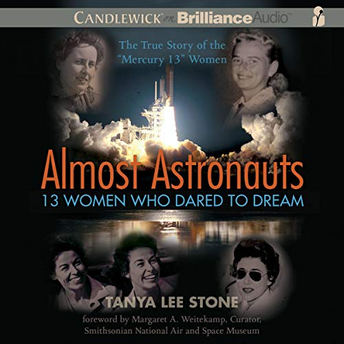 Almost Astronauts: 13 Women Who Dared to Dream Audiobook By Tanya Lee Stone cover art