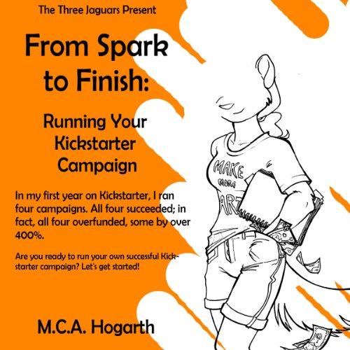 From Spark to Finish: Running Your Kickstarter Campaign     Running Your Kickstarter Campaign              By:                                                                                                                                 M. C. A. Hogarth                               Narrated by:                                                                                                                                 John Eastman                      Length: 1 hr and 10 mins     Not rated yet     Overall 0.0