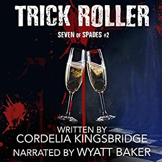 Trick Roller     Seven of Spades, Book 2              By:                                                                                                                                 Cordelia Kingsbridge                               Narrated by:                                                                                                                                 Wyatt Baker                      Length: 8 hrs and 39 mins     7 ratings     Overall 4.6
