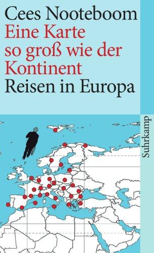 Eine Karte so groß wie der Kontinent: Reisen in Europa (suhrkamp taschenbuch)