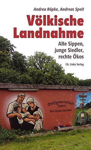 Völkische Landnahme. Alte Sippen, junge Siedler, rechte Ökos