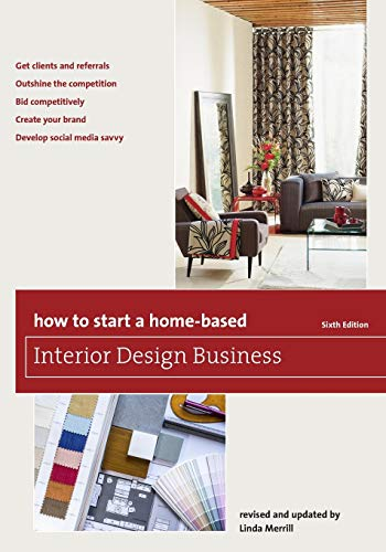 Compare Textbook Prices for How to Start a Home-Based Interior Design Business Home-Based Business Series Sixth Edition ISBN 9781493007684 by Merrill, Linda