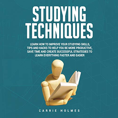 Studying Techniques: Learn How to Improve Your Studying Skills, Tips and Hacks to Help You Be More Productive, Save Time ...