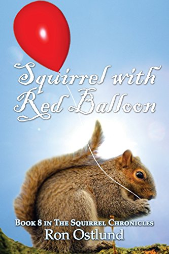 Squirrel with Red Balloon: Book 8 in the Squirrel Chronicles