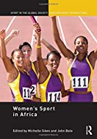 Women's Sport in Africa (Sport in the Global Society – Contemporary Perspectives)