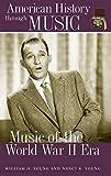 Music of the World War II Era (American History Through Music)