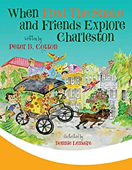 When Fred the Snake and Friends Explore Charleston (Fred the Snake Series Book 4) by [Peter B. Cotton, Bonnie Lemaire]
