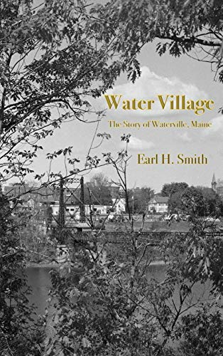Water Village: The Story of Waterville, Maine