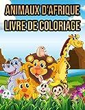 Animaux d'Afrique Livre de Coloriage: pour les Enfants | Girafe, Singe, Éléphant, Lion, Tigre et Plus