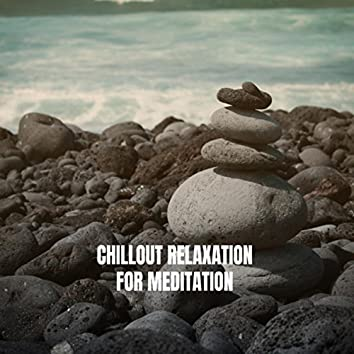 Chillout Relaxation for Meditation