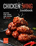 Chicken Wing Cookbook: Recipes for Lords and Lovers of Wings
