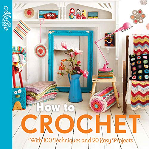 How to Crochet: with 100 techniques and 15 easy projects (English Edition)