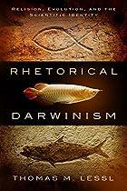 Rhetorical Darwinism: Religion, Evolution, and the Scientific Identity (Studies in Rhetoric & Religion)