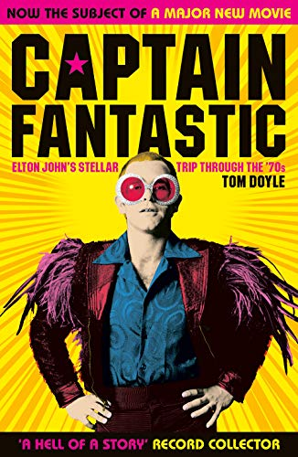 Captain Fantastic: Elton John's Stellar Trip Through the '70s - subject of the major new movie 'Rocketman'