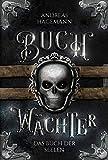 Buchwächter - Das Buch der Seelen: Band 3 der Urban Fantasy Reihe voller Magie (German Edition)